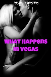 What Happens In Vegas ebook by Logan Lee