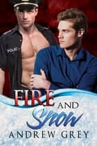 Fire and Snow ebook by Andrew Grey