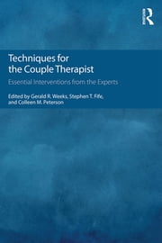 Techniques for the Couple Therapist - Essential Interventions from the Experts ebook by Gerald R. Weeks,Stephen T. Fife,Colleen M. Peterson