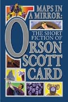 Maps in a Mirror - The Short Fiction of Orson Scott Card ebook by Orson Scott Card