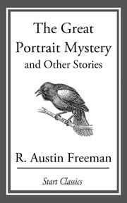 The Great Portrait Mystery - And Other Stories ebook by R. Austin Freeman