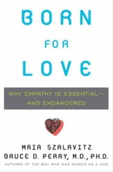 Born for Love - Why Empathy Is Essential--and Endangered ebook by Bruce D. Perry,Maia Szalavitz