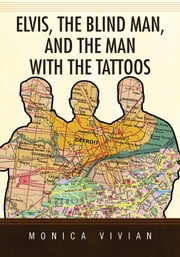 Elvis, the Blind Man, and the Man with the Tattoos ebook by Monica Vivian