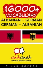 16000+ Vocabulary Albanian - German ebook by Gilad Soffer