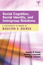 Social Cognition, Social Identity, and Intergroup Relations - A Festschrift in Honor of Marilynn B. Brewer eBook by Roderick M. Kramer, Geoffrey J. Leonardelli, Robert W. Livingston