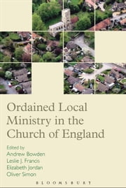 Ordained Local Ministry in the Church of England ebook by Andrew Bowden,Leslie J. Francis,Revd Elizabeth Jordan,Revd Dr Oliver Simon