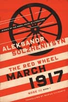 March 1917 - The Red Wheel, Node III, Book 1 ebook by Aleksandr Solzhenitsyn, Marian Schwartz