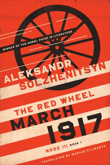 March 1917 - The Red Wheel, Node III, Book 1 ebook by Aleksandr Solzhenitsyn