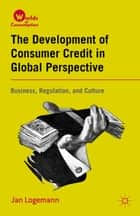 The Development of Consumer Credit in Global Perspective ebook by J. Logemann