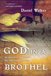 God in a Brothel - An Undercover Journey into Sex Trafficking and Rescue ebook by Daniel Walker