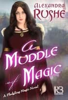 A Muddle of Magic ebook by Alexandra Rushe