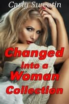 Changed into a Woman Collection ebook by Carly Sweetin