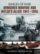 Armoured Warfare and Hitler's Allies, 1941–1945 ebook by Anthony Tucker-Jones