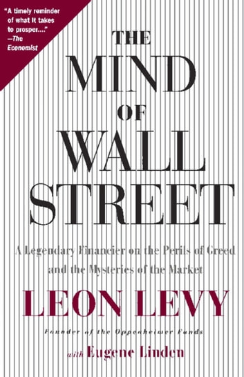 The Mind of Wall Street - A Legendary Financier on the Perils of Greed and the Mysteries of the Market ebook by Leon Levy,Eugene Linden