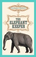 The Elephant Keeper ebook by Christopher Nicholson