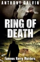Ring of Death - Famous Kerry Murders ebook by Anthony Galvin