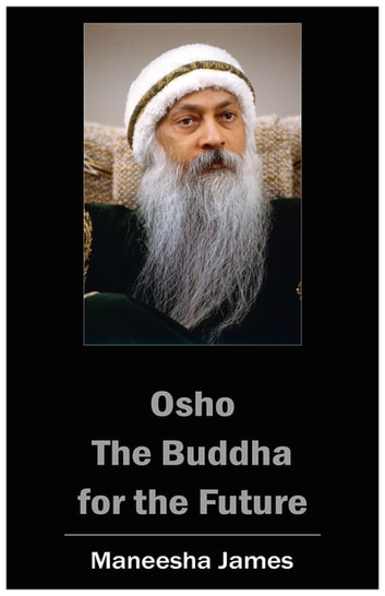 OSHO: The Buddha for the Future ebook by Maneesha James