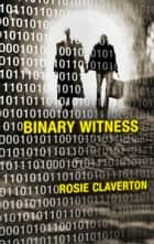 Binary Witness ebook by Rosie Claverton