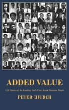 Added Value – the Life Stories of Leading South East Asian Business People ebook by Peter  Church