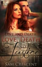 Love, Death and Justice ebook by Sam Crescent