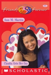 Claudia Gets Her Guy (The Baby-Sitters Club Friends Forever #7) ebook by Ann M. Martin