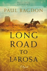 Long Road to LaRosa (West Texas Sunrise Book #2) ebook by Paul Bagdon