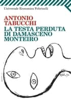 La testa perduta di Damasceno Monteiro ebook by Antonio Tabucchi