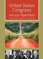 United States Congress Versus Apartheid ebook by Abdul Karim Bangura, Robert Ansah-Birikorang