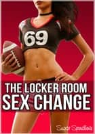 The Locker Room Sex Change ebook by Sugar Spendlove