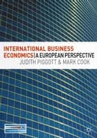International Business Economics - A European Perspective ebook by Mark Cook, Judith Piggott