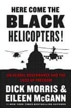 Here Come the Black Helicopters! ebook by Dick Morris,Eileen McGann