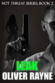 Leak - Hot Threat Series, #2 ebook by Oliver Rayne