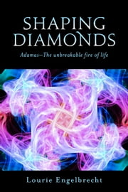 Shaping Diamonds - Adamas-the Unbreakable Fire of Life ebook by Lourie Engelbrecht