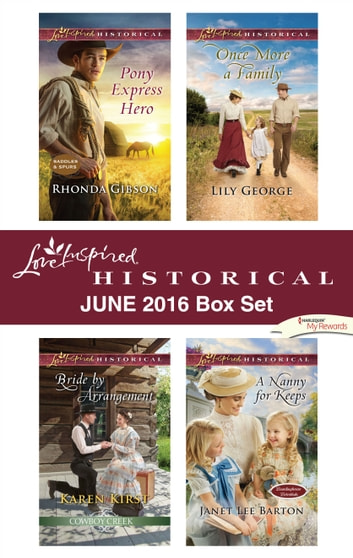 Harlequin Love Inspired Historical June 2016 Box Set - Pony Express Hero\Bride by Arrangement\Once More a Family\A Nanny for Keeps ebook by Rhonda Gibson,Karen Kirst,Lily George,Janet Lee Barton