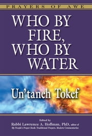 Who by Fire, Who by Water - Un'taneh Tokef ebook by Rabbi Andrew Goldstein, PhD, Rabbi Sharon Brous,...