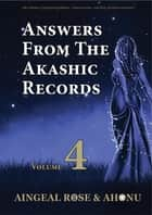 Answers From The Akashic Records Vol 4 - Practical Spirituality for a Changing World ebook by Aingeal Rose O'Grady, Ahonu