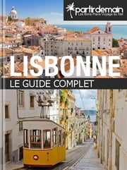 Lisbonne, le guide complet eBook by Romain Thiberville