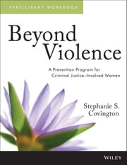 Beyond Violence - A Prevention Program for Criminal Justice-Involved Women Participant Workbook ebook by Stephanie S. Covington