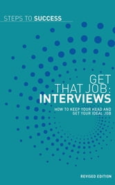 Get that Job: Interviews - How to Keep your Head and get your Ideal Job ebook by Bloomsbury Publishing