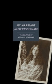 My Marriage ebook by Jakob Wassermann,Michael Hofmann,Michael Hofmann
