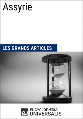 Assyrie - Les Grands Articles d'Universalis ebook by Encyclopaedia Universalis