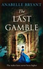The Last Gamble: A historical regency romance, perfect for fans of Netflix's Bridgerton! (Bastards of London, Book 3) ebook by Anabelle Bryant