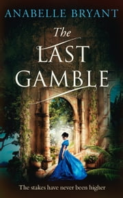 The Last Gamble (Bastards of London, Book 3) ebook by Anabelle Bryant