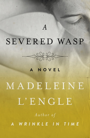 A Severed Wasp - A Novel ebook by Madeleine L'Engle