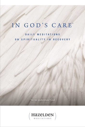 In God's Care - Daily Meditations on Spirituality in Recovery ebook by Karen Casey