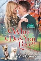 Who Do You Love? ebook by J.M. Bronston