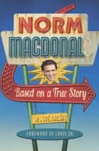 Based on a True Story ebook by Norm Macdonald