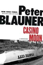 Casino Moon - A Mystery ebook by Peter Blauner