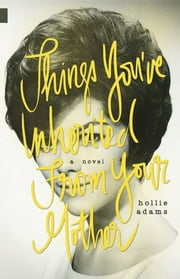 Things You've Inherited From Your Mother ebook by Hollie Adams