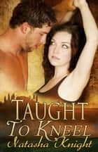 Taught to Kneel ebook by Natasha Knight